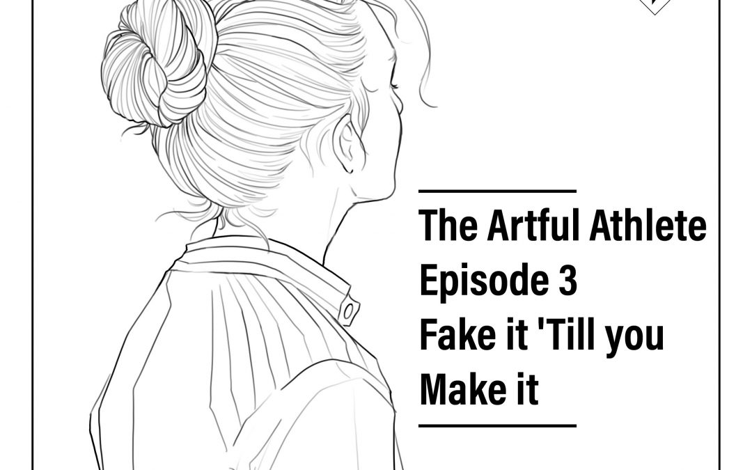 PODCAST – EP #03: Fake it 'Till You Make it
